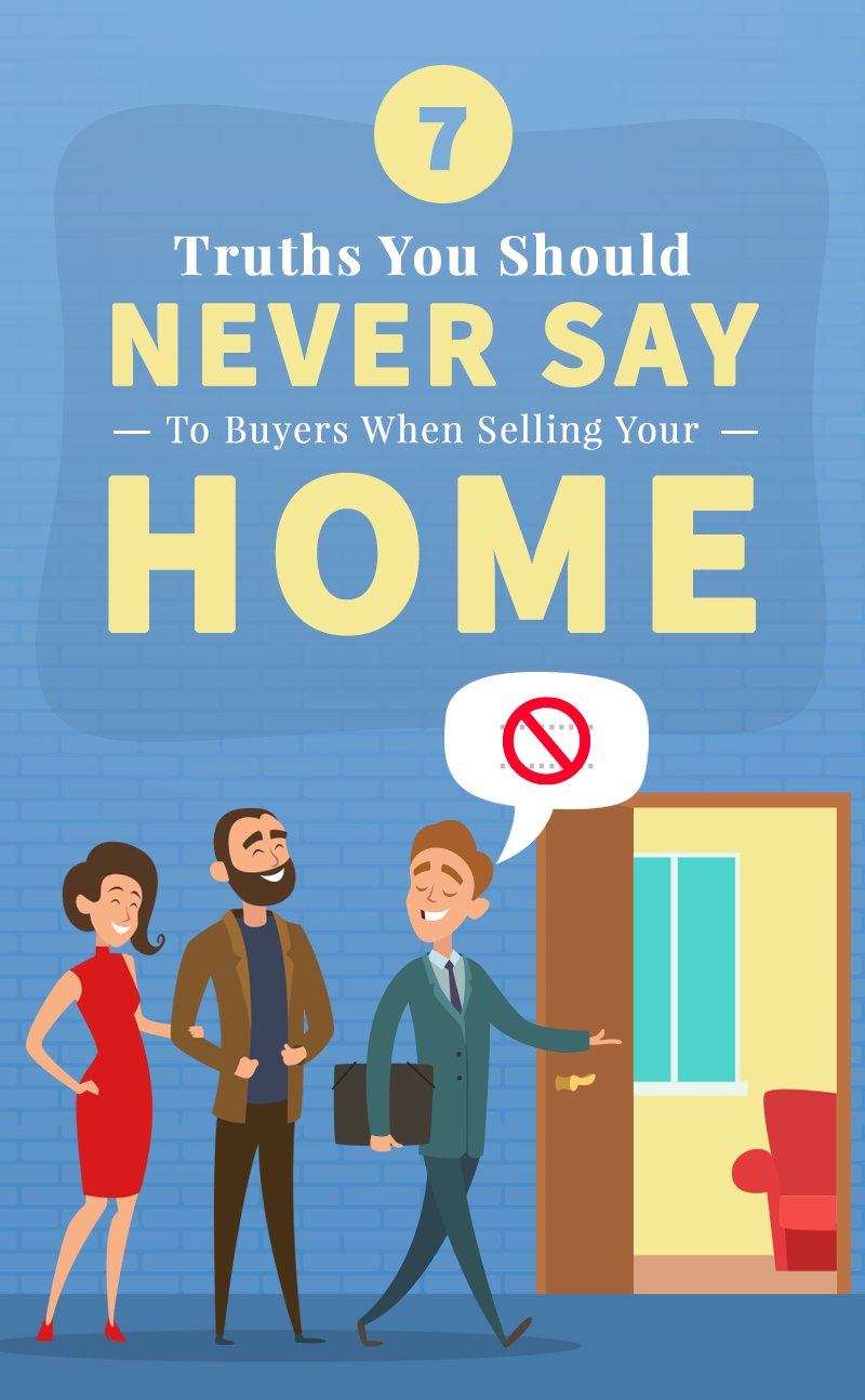 7 Truths You Should Never Say To Buyers When Selling Your Home