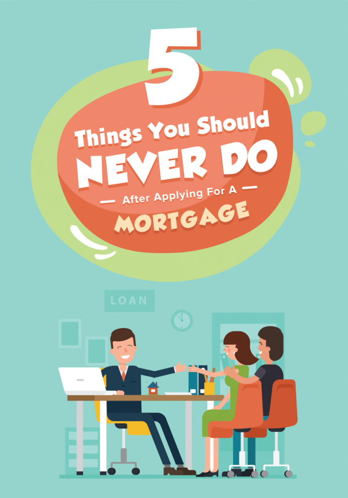 5 Things You Should Never Do After Applying For A Mortgage