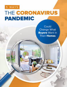 5 Ways the Coronavirus Pandemic Could Change What Buyers Want in Their Homes